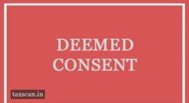 Deemed Consent - Taxscan
