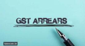 GST Arrears - Taxscan