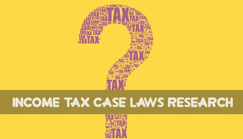 Income Tax Case Laws Research - Taxscan