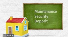 Maintenance Security Deposit - Service Tax - Taxscan