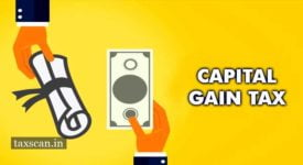 ITAT - Capital Gain Tax - assessee - Capital Gains Tax - Taxscan