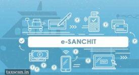 e-SANCHIT - CBIC -PGA - Taxscan