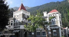 Condone Delay - Uttarakhand High Court - Taxscan