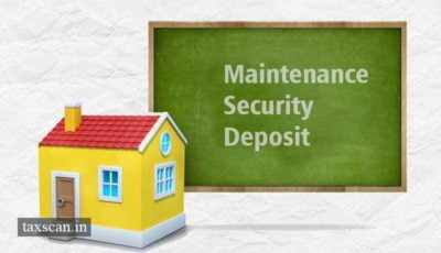 Maintenance Security Deposit - Service Tax - Taxscan