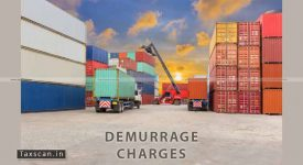 Demurrage Charges - CELEBI - Customs - Taxscan