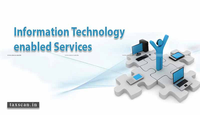 Information Technology enabled Services - GST - Taxscan
