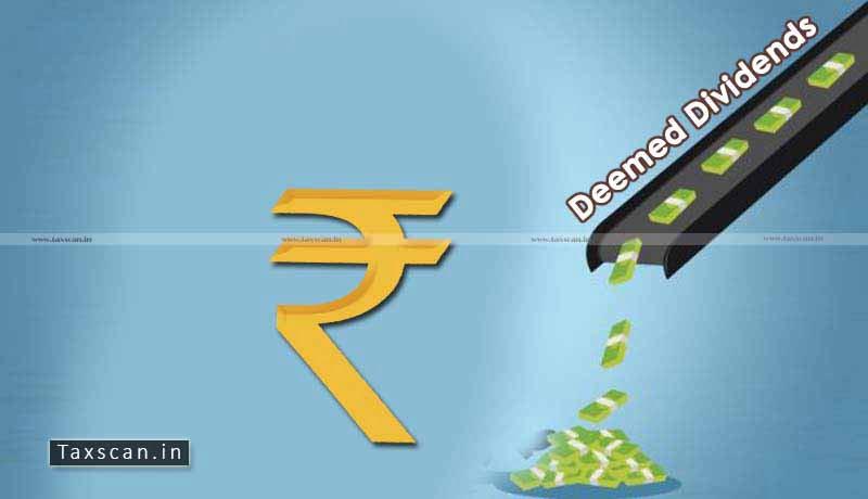 Business - Deemed Dividend - Business - Loan - ITAT - Taxscan