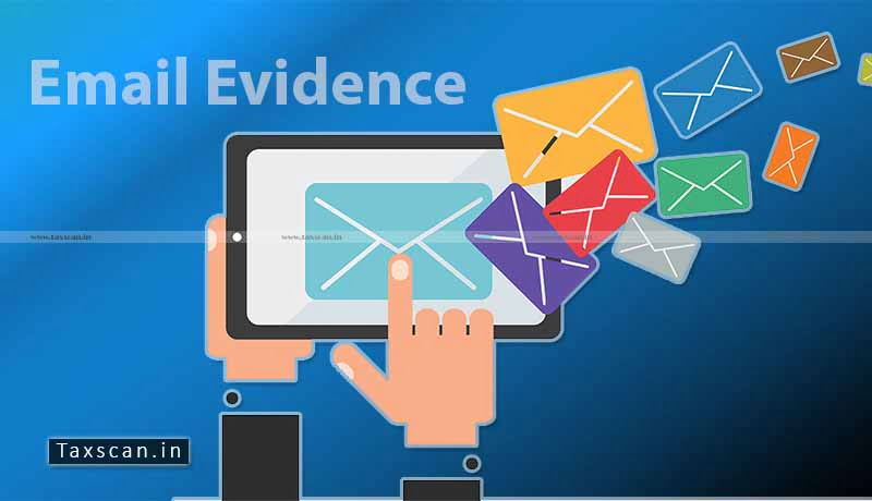 Emails - Electronic Evidence - Valuation - CESTAT - Taxscan
