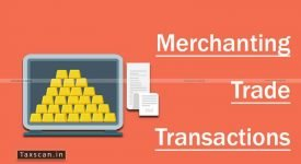 Merchanting Trade Transactions - RBI - Guidelines - Taxscan