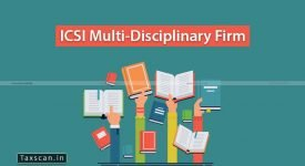 ICSI Multi-Disciplinary Firm - Company Secretaries - ICSI - ICWAI - Taxscan