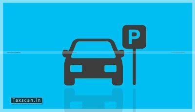 Parking Fees - Third Party - Collect - CESTAT - Taxscan