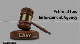 External Law Enforcement Agency - ITAT - Taxscan