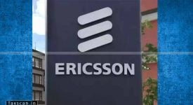 Ericsson - Delhi high court - Taxscan