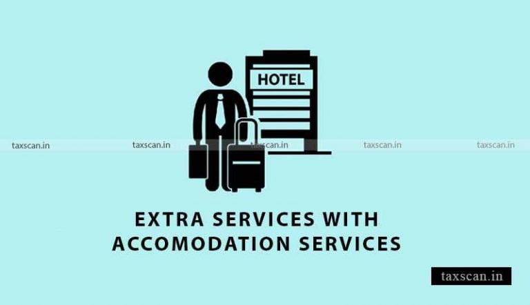 GST Applicable on Extra Services provided along with Accommodation Services as Independent Services: AAR [Read Order]