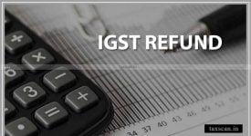 IGST Refunds -CBIC error correction - Taxscan