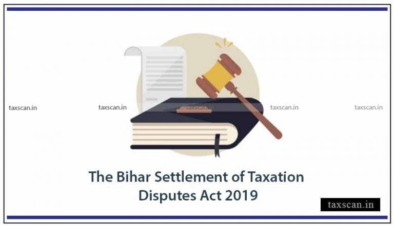 Bihar Govt. extends 'The Bihar Settlement of Taxation Disputes Act, 2019' for 3 Months [Read Notification]