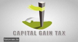 Capital Gain Tax - ITAT - sale deed - Taxscan