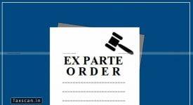 Ex-parte Order - Natural Justice - ITAT - Taxscan