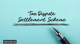 Tax Dispute Settlement Scheme - Taxscan