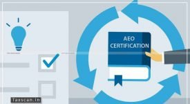 AEO certification - CBIC - Taxscan