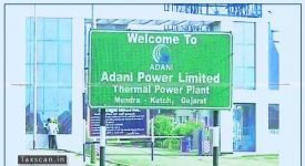 Adani Power - CESTAT - Taxscan