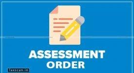 Assessment Order - ITAT - law - Taxscan