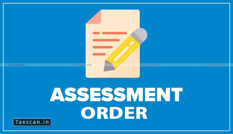 Assessment Order - ITAT - law - Taxscan