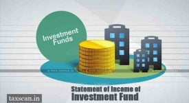 CBDT - Statement - investment fund - unitholders - Electronic Form - Taxscan