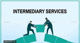 INTERMEDIARY SERVICES - GST - AAR - Taxscan