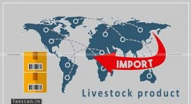Import - Livestock products - CBIC - Taxscan