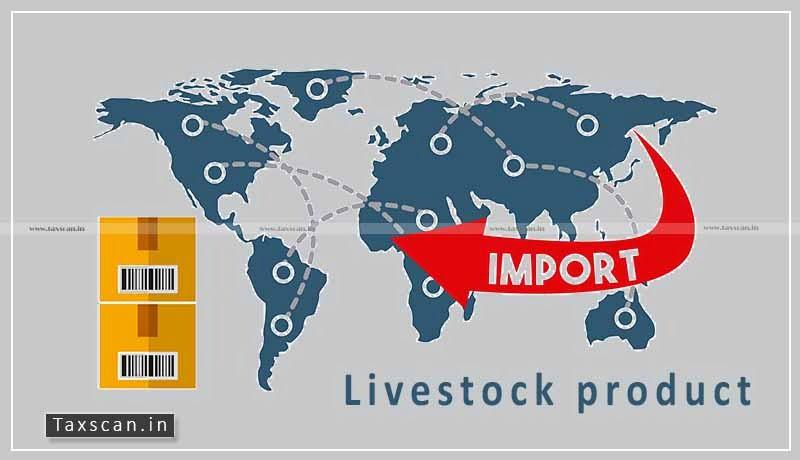 Import - Livestock products - CBIC - Taxscan