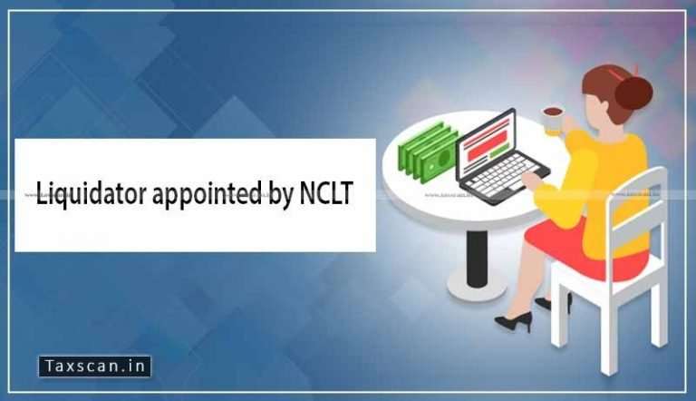 If Liquidator appointed by NCLT is already Registered as a distinct person it should continue to remain Registered till Liability Ceases: AAR [Read Order]