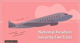 National Aviation security Fee trust - income tax exemption - CBDT - Taxscan