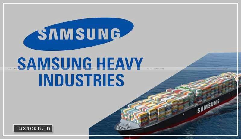 Samsung Heavy Industries - DTAA - PE - Taxscan