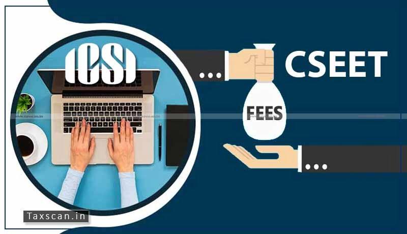 ICSI - CSEET - fee - Taxscan