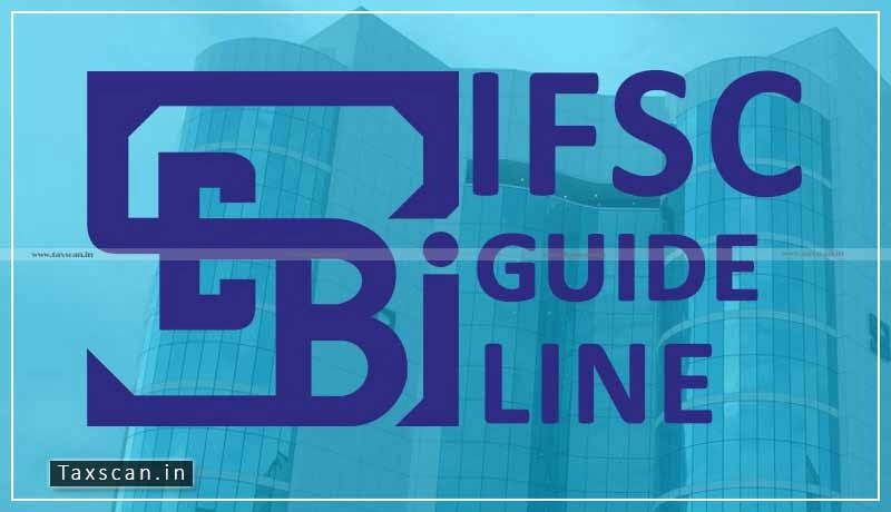 SEBI - Amendment - IFSC Guidelines - Taxscan
