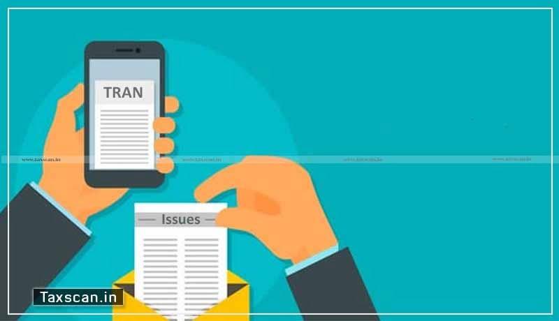TRAN issues - GST - Commissioner - Taxscan