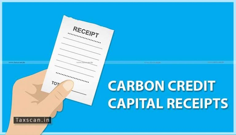 Entitlement earned for Carbon Credits is a Capital Receipt, can't be taxed as Revenue Receipt: ITAT