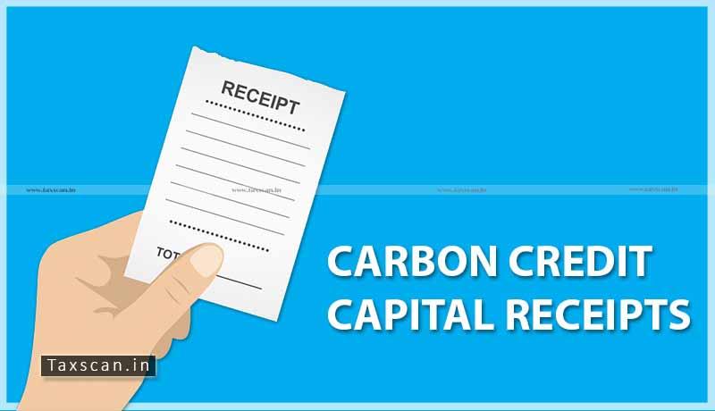 carbon credits - capital receipt - revenue receipt - ITAT - Taxscan