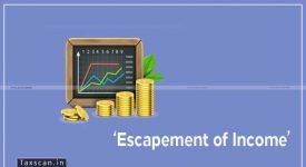 penalty - ITAT - Escapement Income - Assessee - Taxscan