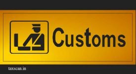 Customs Department - remiss - adjudication - Taxscan