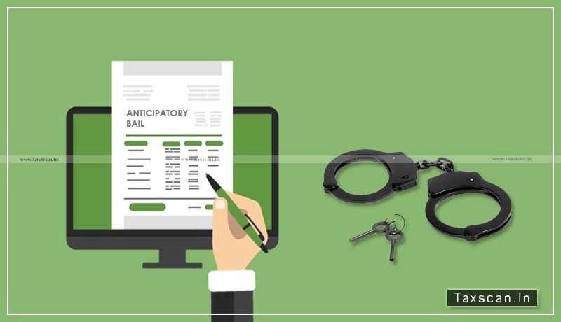 GST Evasion - anticipatory bail - Arrest - Taxscan