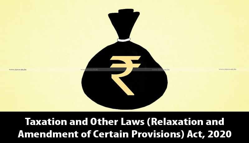 Taxation and Other Laws (Relaxation and Amendment of Certain Provisions) Act, 2020 - Taxscan