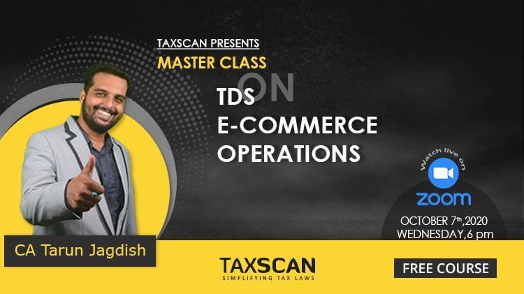 CA Tarun Jagdish - TDS - E Commerce - Master Class - Taxscan - Taxscan