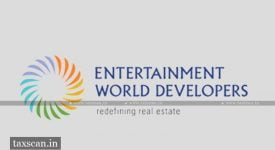 CESTAT -Entertainment World Developers - entitled Input Service Credit - CESTAT - Taxscan