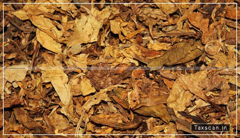 GST - Tobacco - manufactured - Chewing - classifiable - Unmanufactured Tobacco - AAAR - Taxscan