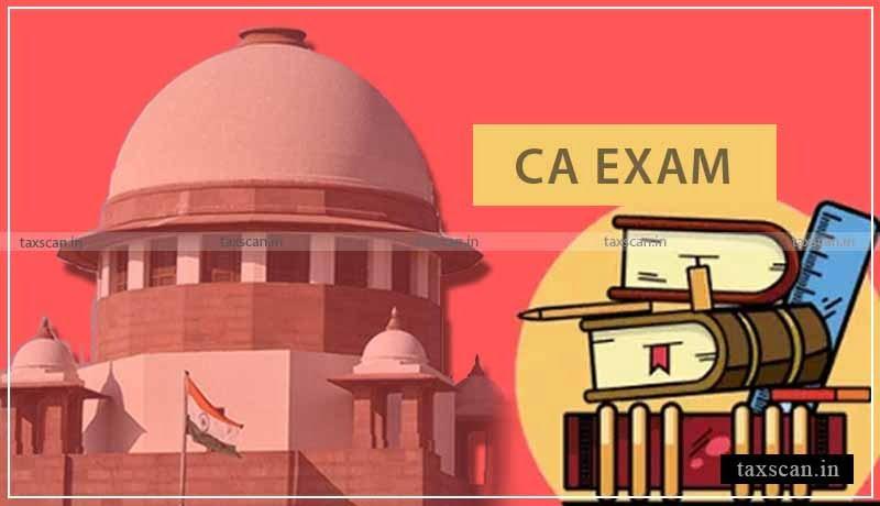 Supreme Court - agrees - hear plea seeking directions - upcoming CA Examinations - November 2020 - Taxscan