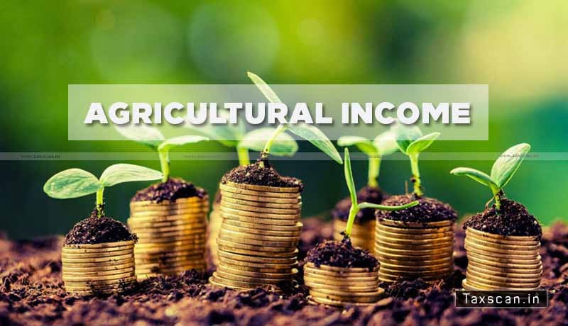 Basic Agricultural Operations - Income from Land - Agricultural Income - ITAT - Taxscan