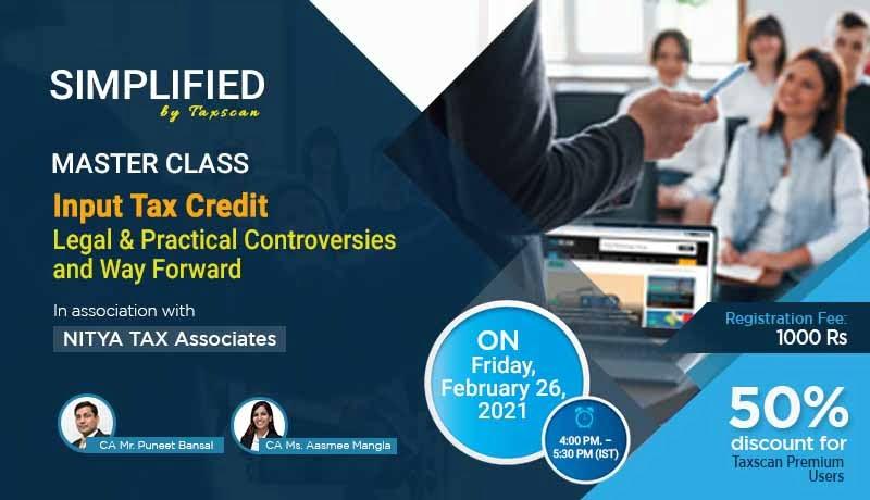 Simplified Master Class - Input Tax Credit - Legal & Practical Controversies - Nitya Tax - Forward - Taxscan