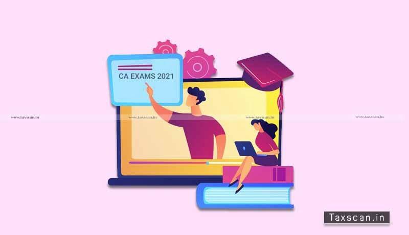 CA Exams - CA exam - 2021 - ICAI - Taxscan